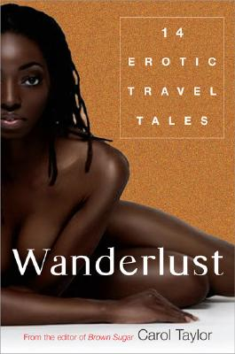 Click for more detail about Wanderlust: Erotic Travel Tales by Carol Taylor
