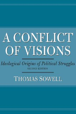 Click for more detail about A Conflict of Visions: Ideological Origins of Political Struggles by Thomas Sowell