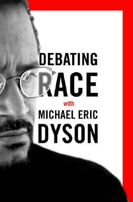 Click for more detail about Debating Race: with Michael Eric Dyson by Michael Eric Dyson
