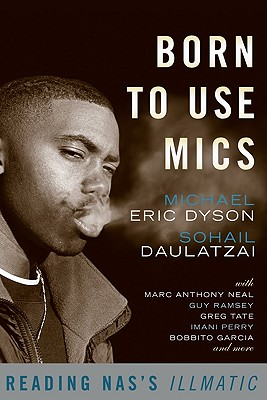 Click for more detail about Born to Use Mics: Reading Nas's Illmatic by Michael Eric Dyson
