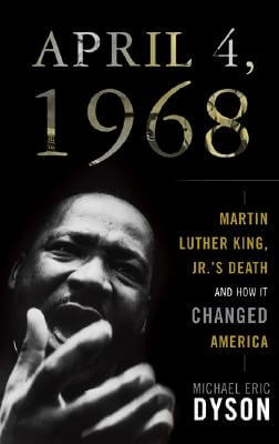 Click for more detail about April 4, 1968: Martin Luther King Jr.'s Death And How It Changed America by Michael Eric Dyson