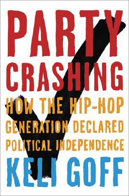 Click for a larger image of Party Crashing: How The Hip-Hop Generation Declared Political Independence