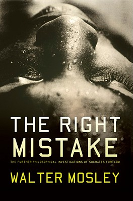 Click for more detail about The Right Mistake: The Further Philosophical Investigations of Socrates Fortlow by Walter Mosley