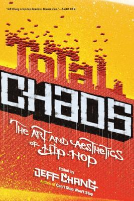 Click for more detail about Total Chaos: The Art And Aesthetics Of Hip-Hop by Jeff Chang