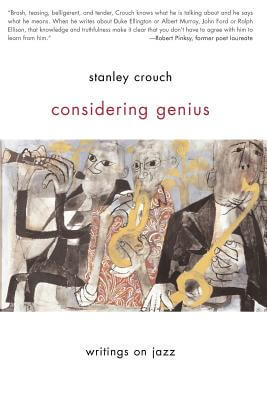 Click for more detail about Considering Genius: Writings On Jazz by Stanley Crouch