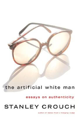 Click for more detail about The Artificial White Man: Essays On Authenticity by Stanley Crouch