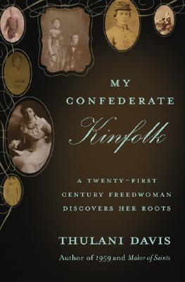Click for more detail about My Confederate Kinfolk: A Twenty-First Century Freedwoman Discovers Her Roots by Thulani Davis