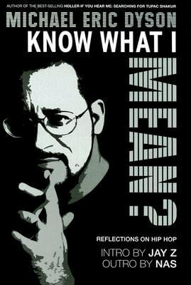 Click for more detail about Know What I Mean?  Reflections on Hip-Hop by Michael Eric Dyson