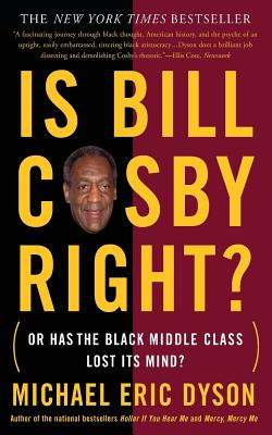 Click for more detail about Is Bill Cosby Right?: Or Has the Black Middle Class Lost Its Mind? by Michael Eric Dyson