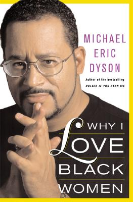 Click for more detail about Why I Love Black Women by Michael Eric Dyson
