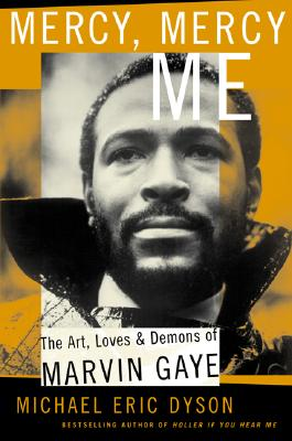 Click for more detail about Mercy, Mercy Me: The Art, Loves and Demons of Marvin Gaye by Michael Eric Dyson