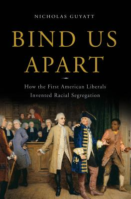 Click for more detail about Bind Us Apart: How Enlightened Americans Invented Racial Segregation by Nicholas Guyatt