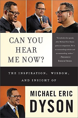 Click for more detail about Can You Hear Me Now?: The Inspiration, Wisdom, And Insight Of Michael Eric Dyson by Michael Eric Dyson