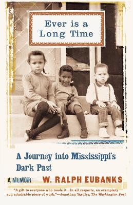 Click for more detail about Ever Is a Long Time: A Journey Into Mississippi's Dark Past, A Memoir by W. Ralph Eubanks