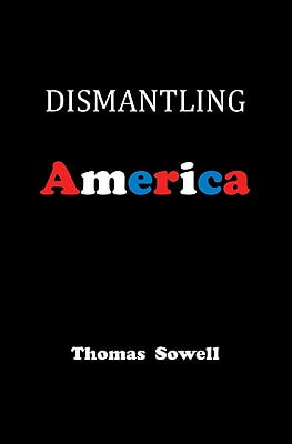 Click for more detail about Dismantling America: And Other Controversial Essays by Thomas Sowell