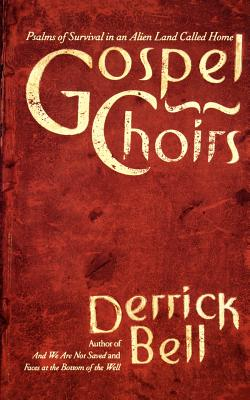 Click for more detail about Gospel Choirs: Psalms Of Survival In An Alien Land Called Home by Derrick Bell