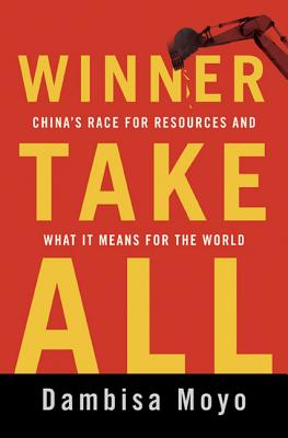 Click for more detail about Winner Take All: China's Race For Resources And What It Means For The World by Dambisa Moyo