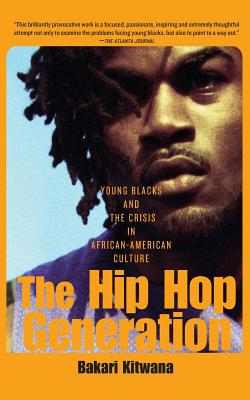 Click for more detail about The Hip-Hop Generation: Young Blacks and the Crisis in African-American Culture by Bakari Kitwana