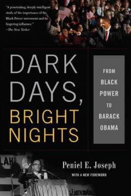 Click for more detail about Dark Days, Bright Nights: From Black Power To Barack Obama by Peniel E. Joseph