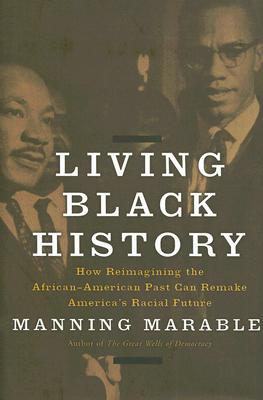 Click for more detail about Living Black History: How Reimagining the African-American Past Can Remake America's Racial Future by Manning Marable