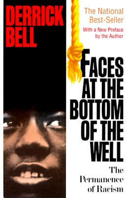 Click for more detail about Faces At The Bottom Of The Well: The Permanence Of Racism by Derrick Bell