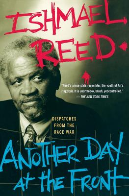 Click for more detail about Another Day At The Front: Dispatches From The Race War by Ishmael Reed