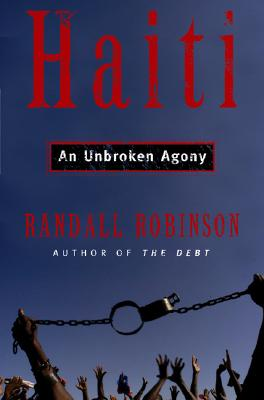 Click for more detail about An Unbroken Agony: Haiti, From Revolution to the Kidnapping of a President by Randall Robinson