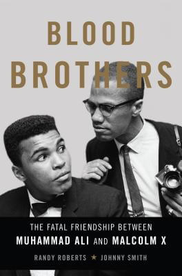 Click for more detail about Blood Brothers: The Fatal Friendship Between Muhammad Ali and Malcolm X by Randy Roberts and Johnny Smith