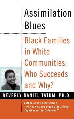 book cover Assimilation Blues: Black Families In White Communities, Who Succeeds And Why (Contributions In Afro-American & African Studies) by Beverly Daniel Tatum
