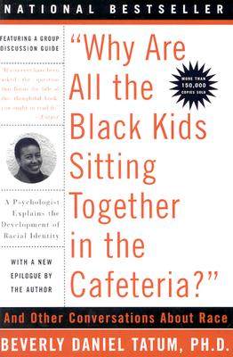 Click for more detail about Why Are All The Black Kids Sitting Together In The Cafeteria: And Other Conversations About Race by Beverly Daniel Tatum