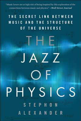 Click for more detail about The Jazz of Physics: The Secret Link Between Music and the Structure of the Universe by Stephon Alexander