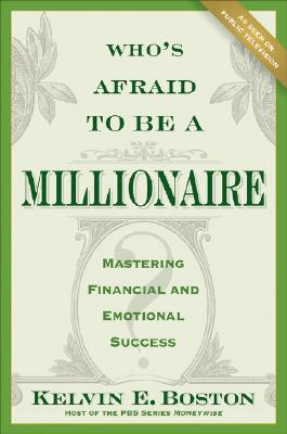 Click for more detail about Who's Afraid To Be a Millionaire?: Mastering Financial and Emotional Success by Kelvin Boston
