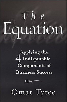 Click for more detail about The Equation: Applying The 4 Indisputable Components Of Business Success by Omar Tyree