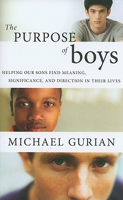 Click for more detail about The Purpose of Boys: Helping Our Sons Find Meaning, Significance, and Direction in Their Lives by Michael Gurian
