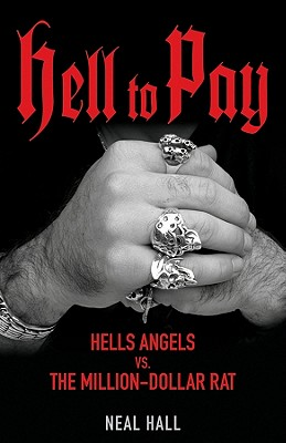 Click for more detail about Hell To Pay: Hells Angels vs. The Million-Dollar Rat by Neal Hall