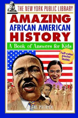 Click for more detail about The New York Public Library Amazing African American History: A Book Of Answers For Kids by The New York Public Library and Diane Patrick