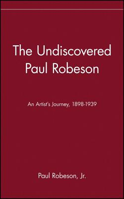 Click for more detail about The Undiscovered Paul Robeson , An Artist's Journey, 1898-1939 by Paul Robeson Jr.
