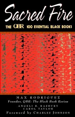 Click for more detail about Sacred Fire: The QBR 100 Essential Black Books by Max Rodriguez, Angeli R. Rasbury, Carol Taylor and Charles Johnson