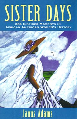 Click for more detail about Sister Days: 365 Inspired Moments in African American Women's History (Autographed 1st Edition) by Janus Adams