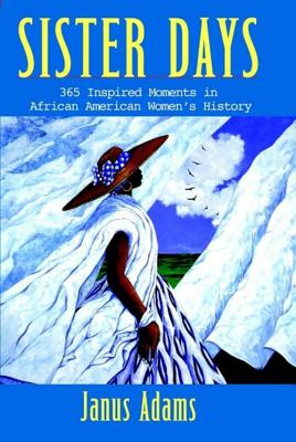Book Cover Sister Days: 365 Inspired Moments in African American Women's History by Janus Adams
