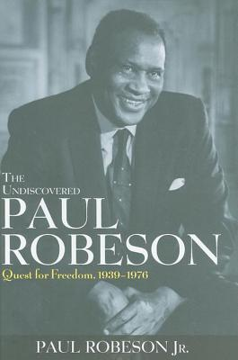 Click for more detail about The Undiscovered Paul Robeson: Quest for Freedom, 1939 - 1976 by Paul Robeson Jr.