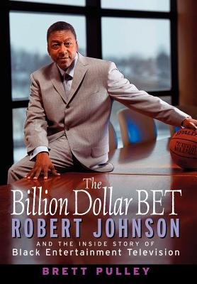 Click for a larger image of The Billion Dollar BET: Robert Johnson and the Inside Story of Black Entertainment Television
