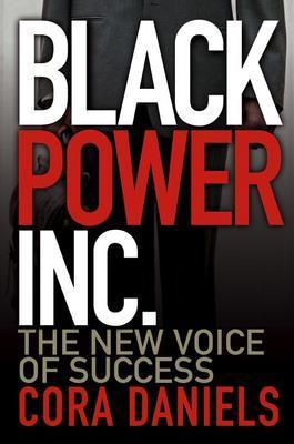 Click for more detail about Black Power Inc.: The New Voice of Success by Cora Daniels