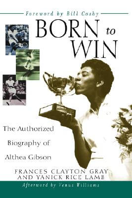 Click for more detail about Born to Win: The Authorized Biography of Althea Gibson by Frances Clayton Gray and Yanick Rice Lamb