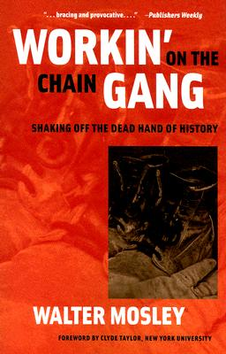 Click for more detail about Workin' on the Chain Gang: Shaking Off the Dead Hand of History by Walter Mosley