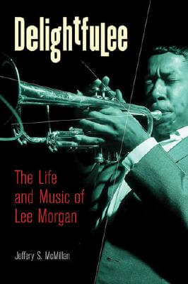 Click for a larger image of Delightfulee: The Life And Music Of Lee Morgan (Jazz Perspectives)