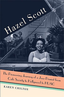 Click for more detail about Hazel Scott: The Pioneering Journey of a Jazz Pianist, from Cafe Society to Hollywood to HUAC by Karen Chilton