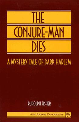 Click for more detail about The Conjure-Man Dies: A Mystery Tale of Dark Harlem by Rudolph Fisher