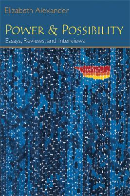 Click for more detail about Power And Possibility: Essays, Reviews, And Interviews (Poets On Poetry) by Elizabeth Alexander