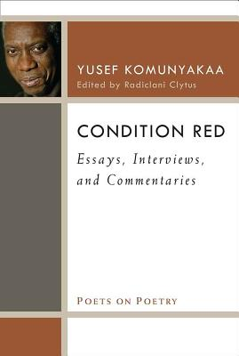 Book Cover Condition Red: Essays, Interviews, and Commentaries (Poets on Poetry) by Yusef Komunyakaa